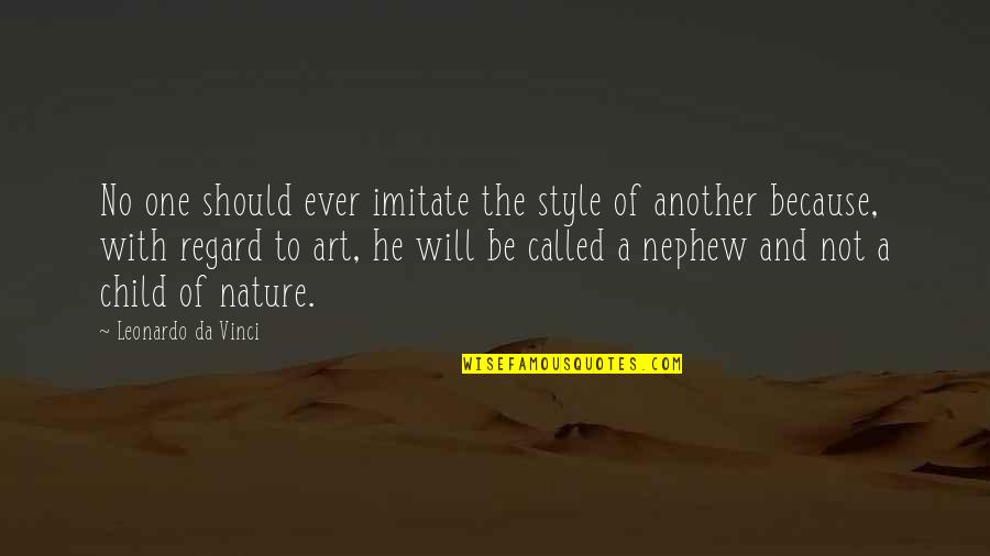 One With Nature Quotes By Leonardo Da Vinci: No one should ever imitate the style of
