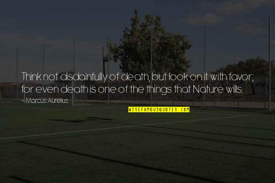 One With Nature Quotes By Marcus Aurelius: Think not disdainfully of death, but look on