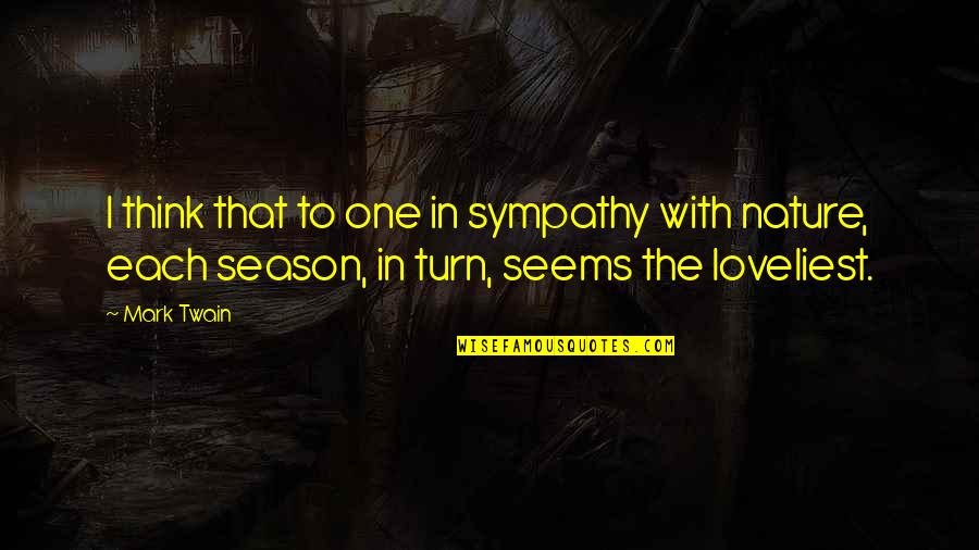 One With Nature Quotes By Mark Twain: I think that to one in sympathy with