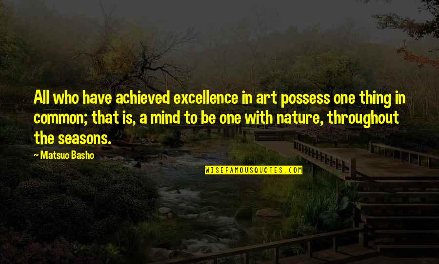 One With Nature Quotes By Matsuo Basho: All who have achieved excellence in art possess