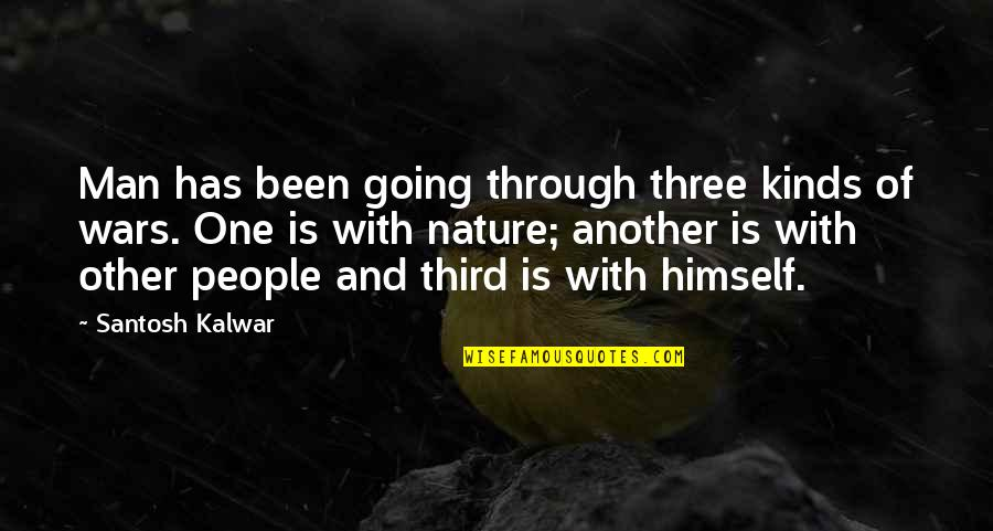 One With Nature Quotes By Santosh Kalwar: Man has been going through three kinds of