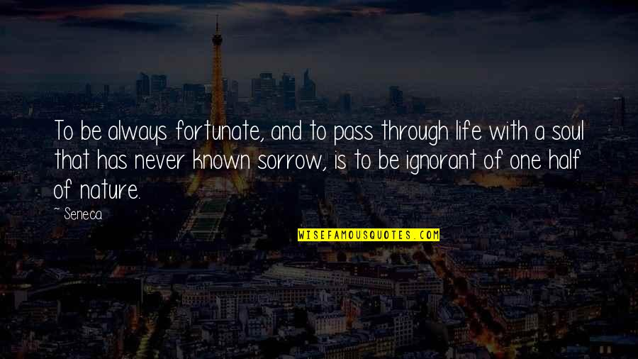 One With Nature Quotes By Seneca.: To be always fortunate, and to pass through