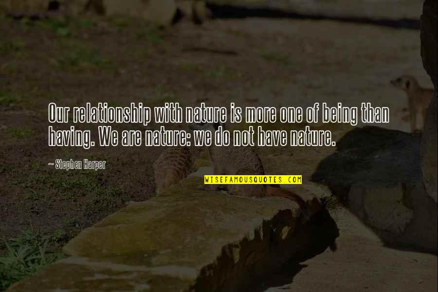 One With Nature Quotes By Stephen Harper: Our relationship with nature is more one of