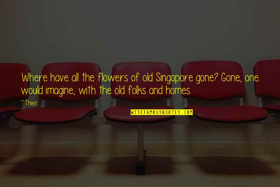 One With Nature Quotes By Thien: Where have all the flowers of old Singapore
