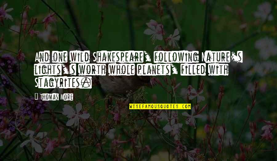 One With Nature Quotes By Thomas More: And one wild Shakespeare, following Nature's lights,Is worth