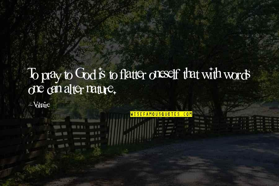 One With Nature Quotes By Voltaire: To pray to God is to flatter oneself