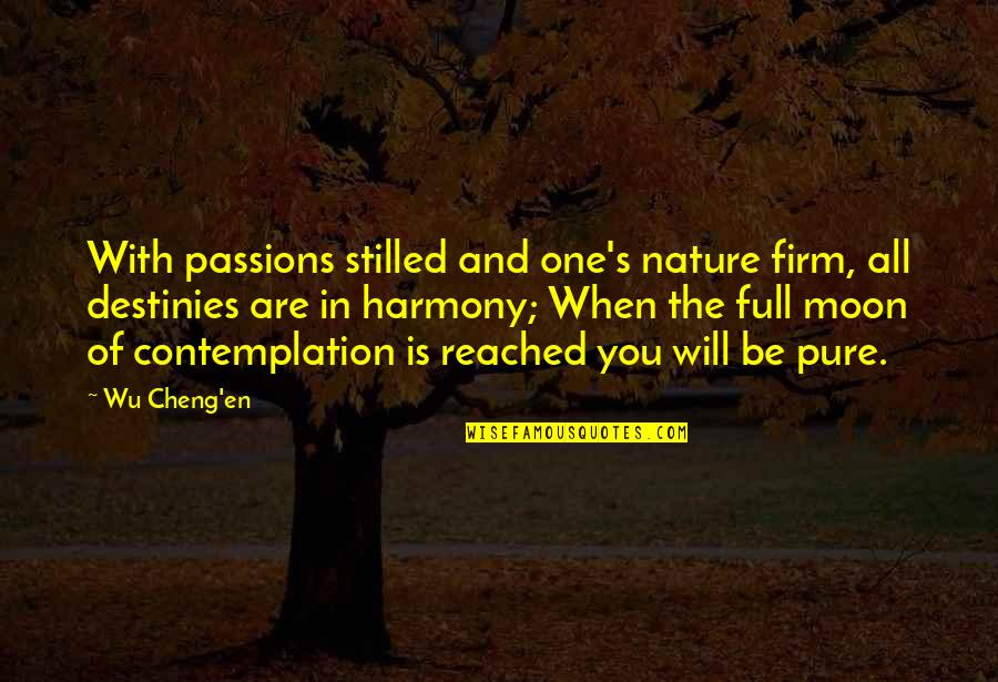 One With Nature Quotes By Wu Cheng'en: With passions stilled and one's nature firm, all