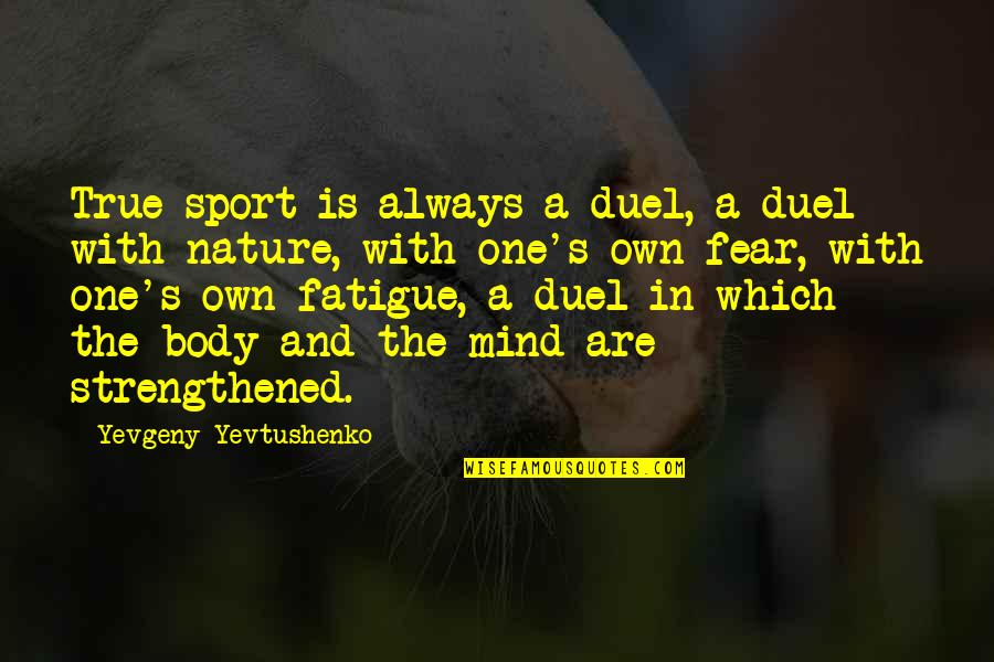 One With Nature Quotes By Yevgeny Yevtushenko: True sport is always a duel, a duel