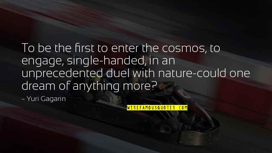 One With Nature Quotes By Yuri Gagarin: To be the first to enter the cosmos,