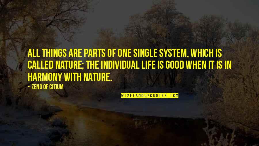 One With Nature Quotes By Zeno Of Citium: All things are parts of one single system,