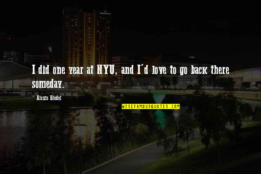 One Year With My Love Quotes By Alexis Bledel: I did one year at NYU, and I'd