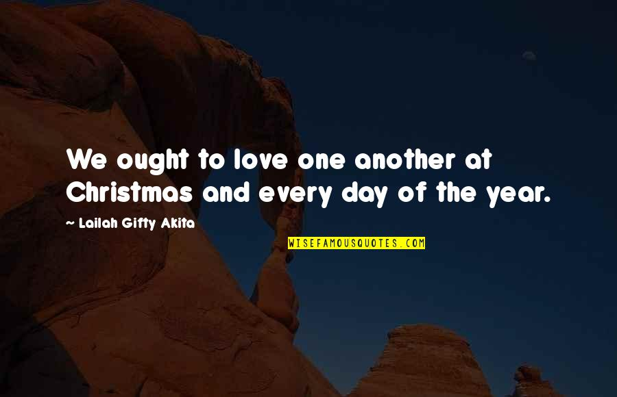 One Year With My Love Quotes By Lailah Gifty Akita: We ought to love one another at Christmas