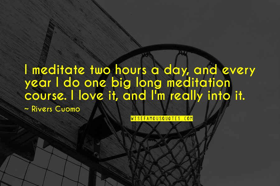 One Year With My Love Quotes By Rivers Cuomo: I meditate two hours a day, and every