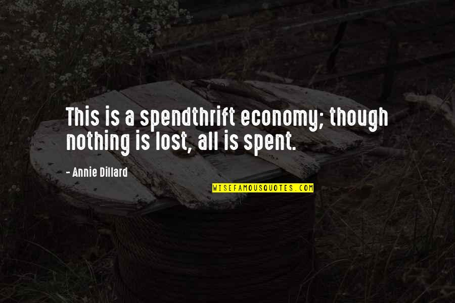 Oneing Quotes By Annie Dillard: This is a spendthrift economy; though nothing is