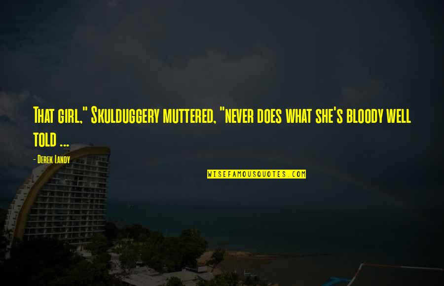 """Oneing Quotes By Derek Landy: That girl,"""" Skulduggery muttered, """"never does what she's"""