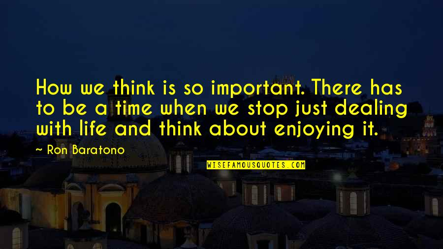 Oneing Quotes By Ron Baratono: How we think is so important. There has