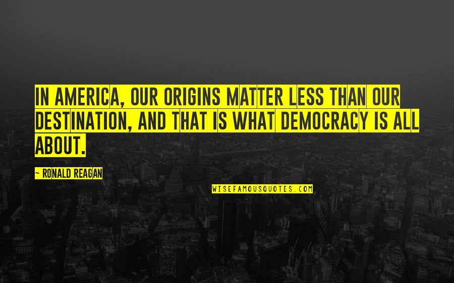 Oneing Quotes By Ronald Reagan: In America, our origins matter less than our