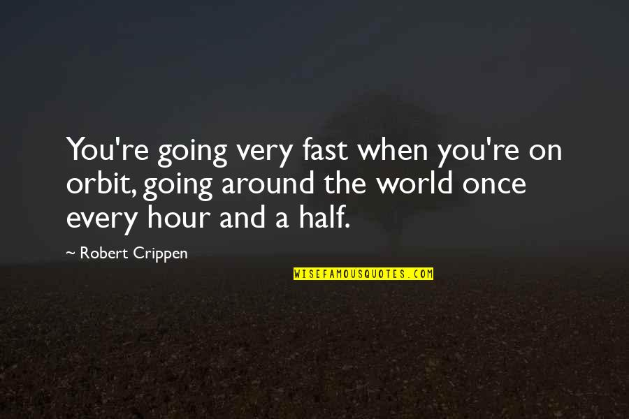 Online Car Quotes By Robert Crippen: You're going very fast when you're on orbit,