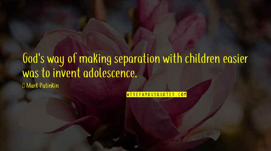 Online Printer Quotes By Mark Patinkin: God's way of making separation with children easier