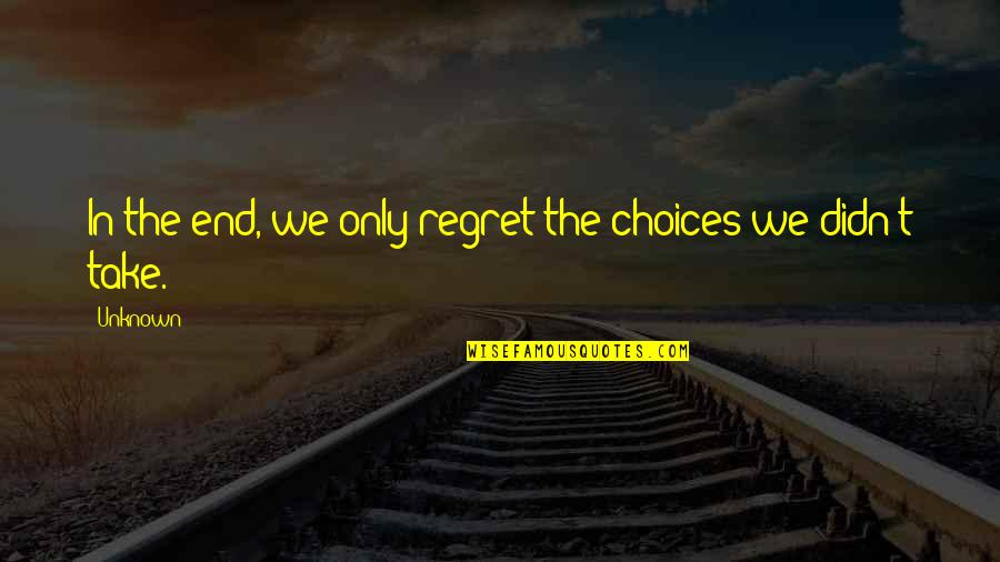 Online Printer Quotes By Unknown: In the end, we only regret the choices