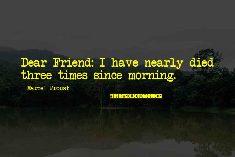 Online Retailing Quotes By Marcel Proust: Dear Friend: I have nearly died three times