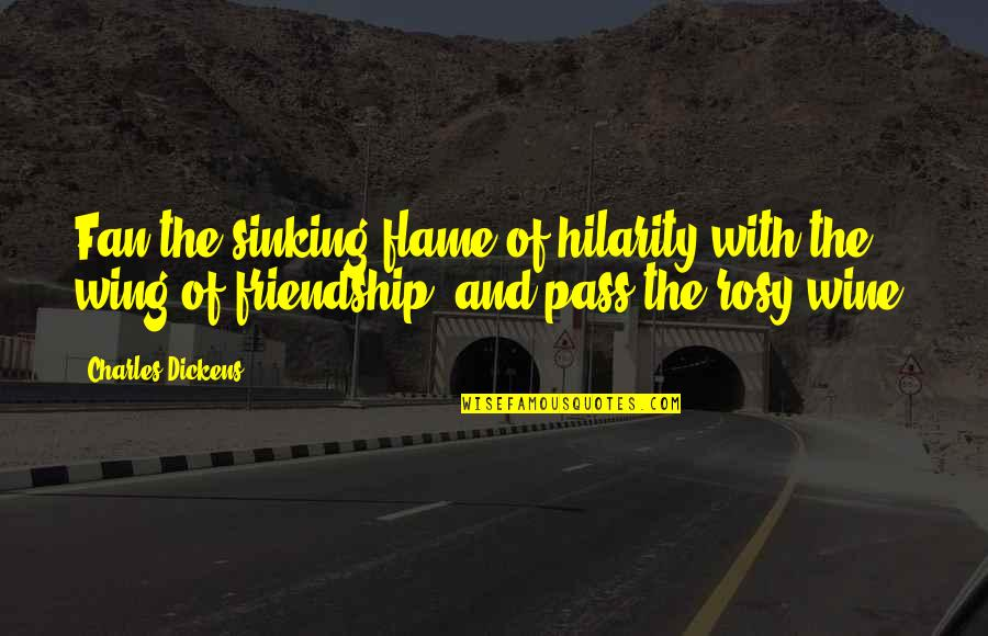Onlooker Quotes By Charles Dickens: Fan the sinking flame of hilarity with the
