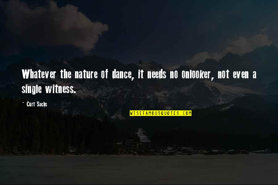 Onlooker Quotes By Curt Sachs: Whatever the nature of dance, it needs no