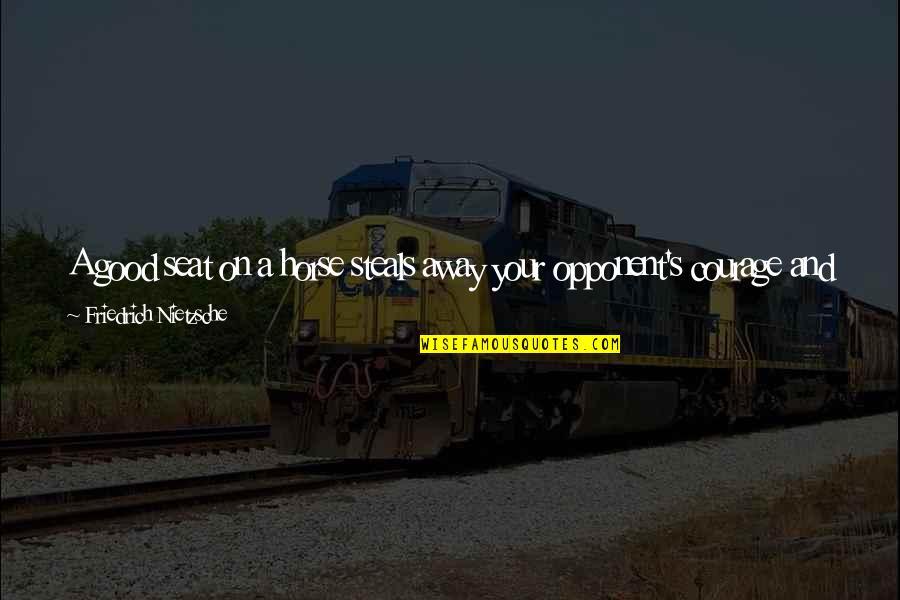 Onlooker Quotes By Friedrich Nietzsche: A good seat on a horse steals away