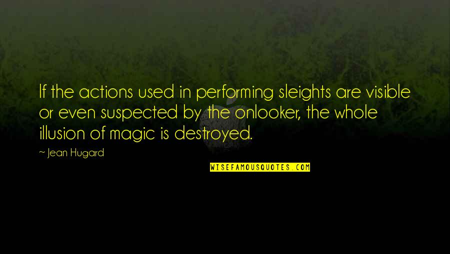 Onlooker Quotes By Jean Hugard: If the actions used in performing sleights are