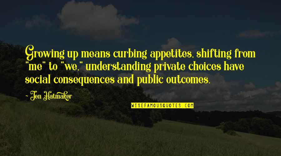 """Onlooker Quotes By Jen Hatmaker: Growing up means curbing appetites, shifting from """"me"""""""