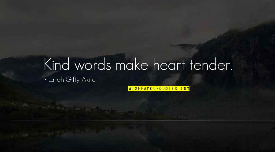 Onlooker Quotes By Lailah Gifty Akita: Kind words make heart tender.