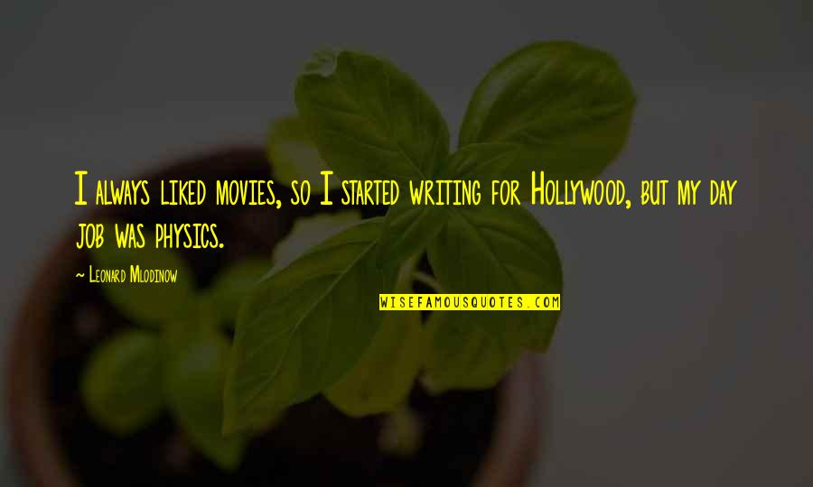 Onlooker Quotes By Leonard Mlodinow: I always liked movies, so I started writing