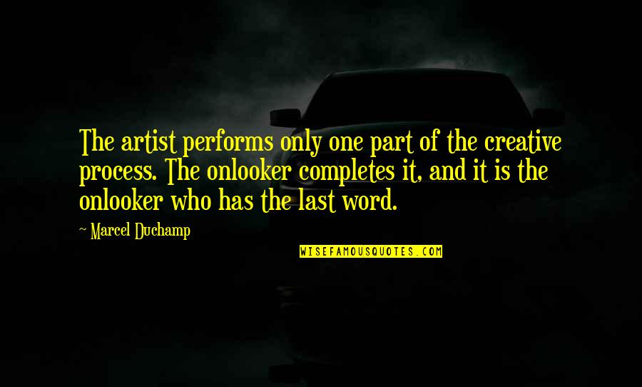 Onlooker Quotes By Marcel Duchamp: The artist performs only one part of the