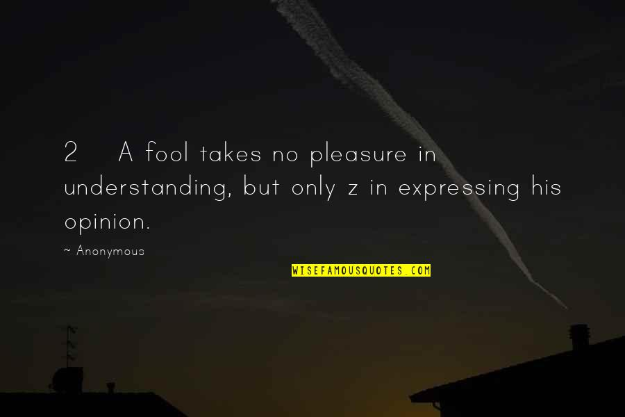 Only A Fool Quotes By Anonymous: 2 A fool takes no pleasure in understanding,