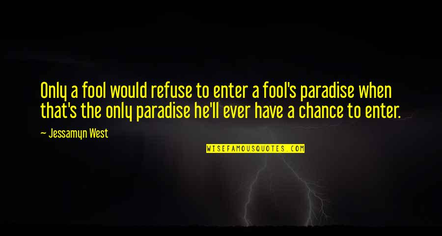 Only A Fool Quotes By Jessamyn West: Only a fool would refuse to enter a