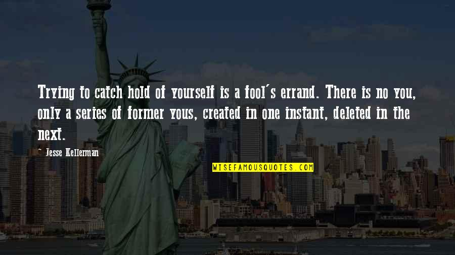 Only A Fool Quotes By Jesse Kellerman: Trying to catch hold of yourself is a