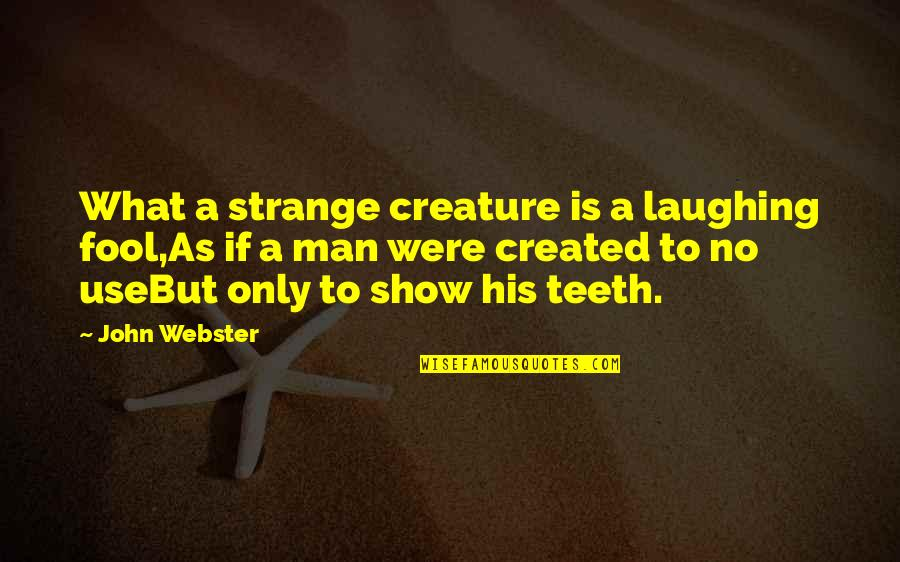 Only A Fool Quotes By John Webster: What a strange creature is a laughing fool,As