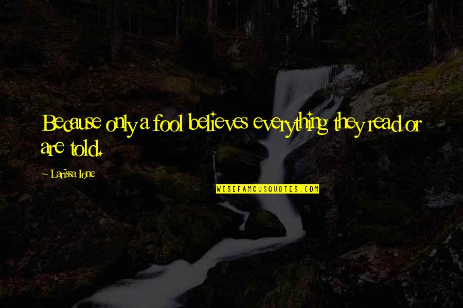 Only A Fool Quotes By Larissa Ione: Because only a fool believes everything they read