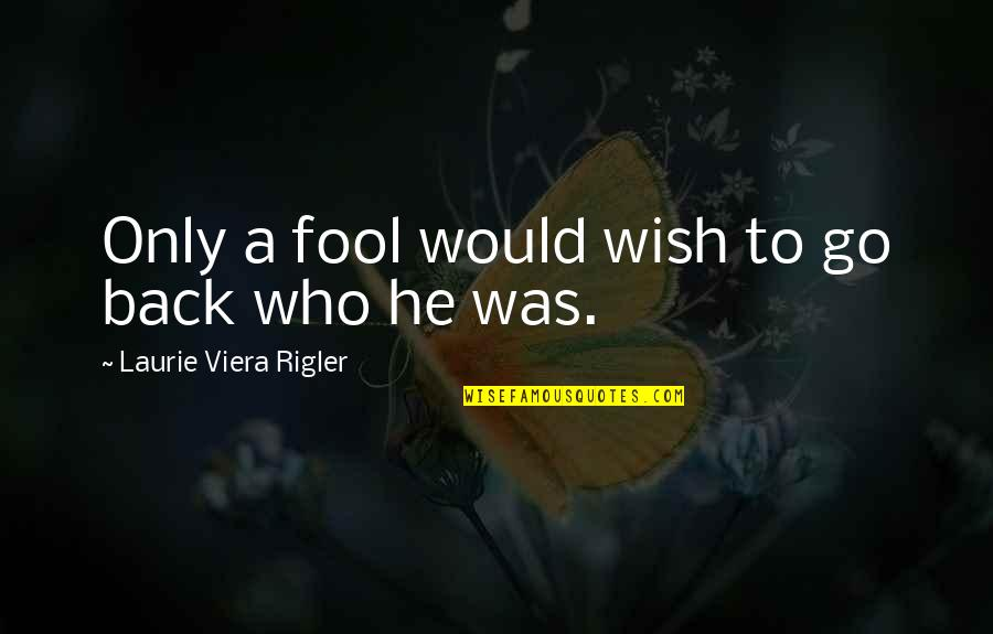 Only A Fool Quotes By Laurie Viera Rigler: Only a fool would wish to go back