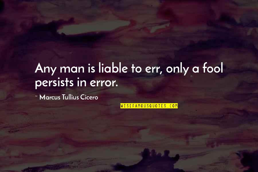 Only A Fool Quotes By Marcus Tullius Cicero: Any man is liable to err, only a