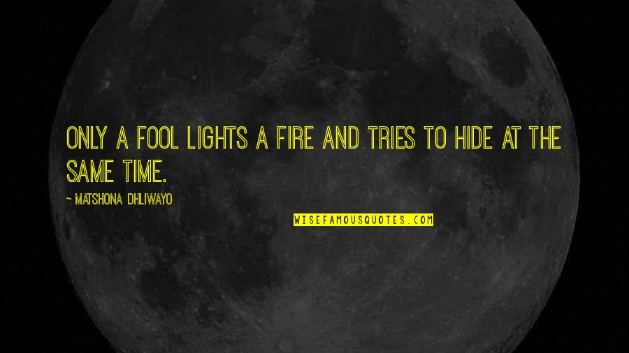 Only A Fool Quotes By Matshona Dhliwayo: Only a fool lights a fire and tries