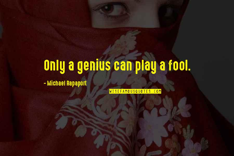 Only A Fool Quotes By Michael Rapaport: Only a genius can play a fool.