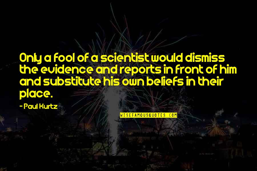 Only A Fool Quotes By Paul Kurtz: Only a fool of a scientist would dismiss