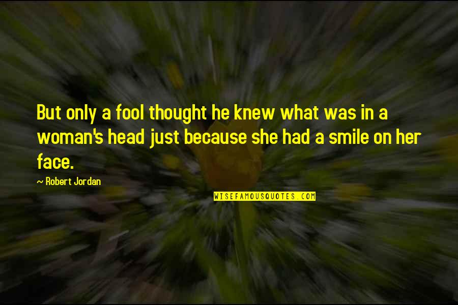 Only A Fool Quotes By Robert Jordan: But only a fool thought he knew what