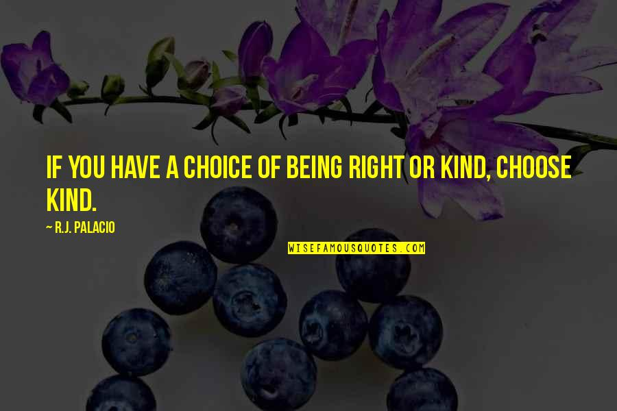 Only Fools Boycie Quotes By R.J. Palacio: If you have a choice of being right