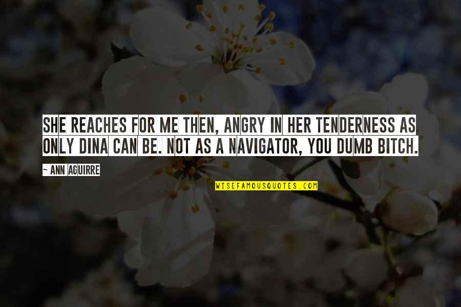 Only For Her Quotes By Ann Aguirre: She reaches for me then, angry in her