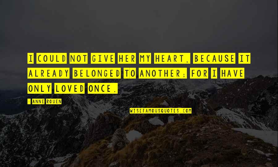 Only For Her Quotes By Anne Rouen: I could not give her my heart, because