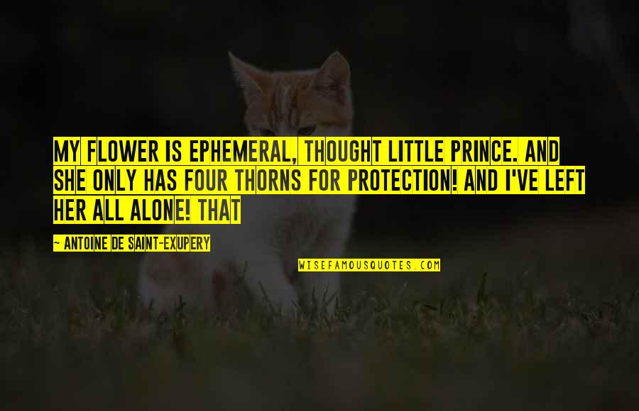 Only For Her Quotes By Antoine De Saint-Exupery: My flower is ephemeral, thought little prince. And