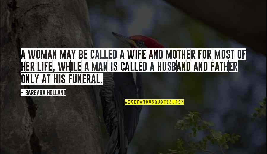 Only For Her Quotes By Barbara Holland: A woman may be called a wife and