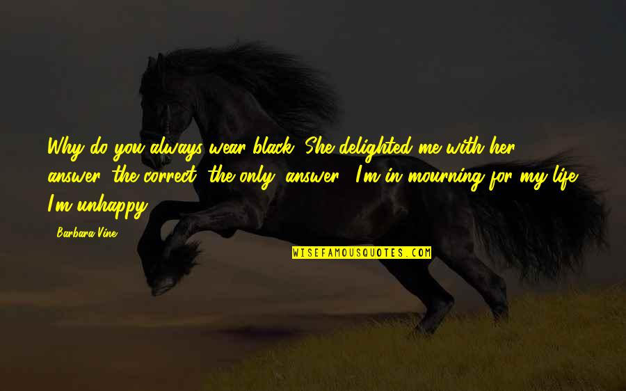 """Only For Her Quotes By Barbara Vine: Why do you always wear black?""""She delighted me"""